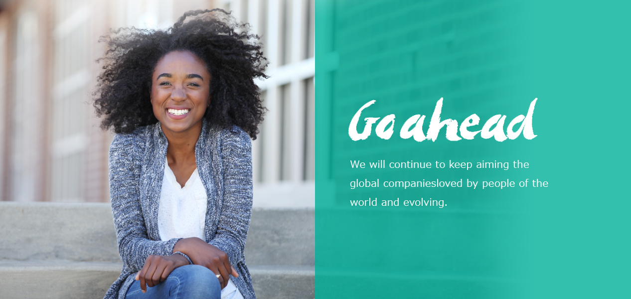 We will continue to  keep aiming the global companiesloved by people of the world and evolving.
